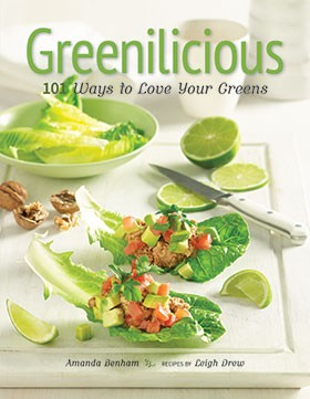 Greenilicious - 101 Ways to Love Your Greens